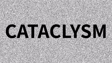 Cataclysm. Word about problem on noisy old screen. Looping VHS interference.