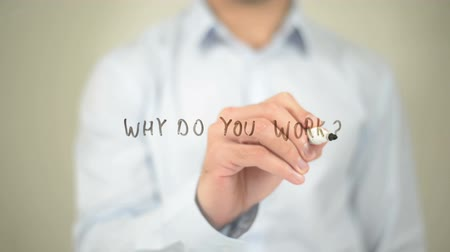 are you ready : Why Do You Work, Man Writing on Transparent Screen