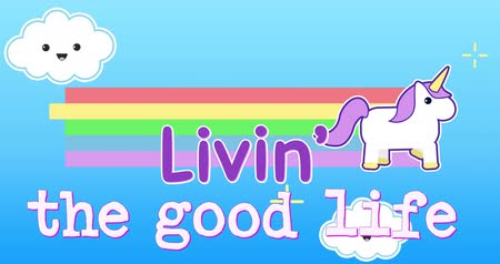 coisas : Digital animation of a unicorn running across the screen while leaving behind a rainbow with a text that reads living the good life. The background is a blue sky with smiling clouds and yellow stars moving to the left 4k