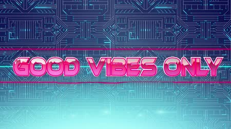 vibes : Animation of the words Good Vibes Only coloured in pink and shining silver metallic letters appearing with blue and red lines on a circuit board with glowing blue light trails